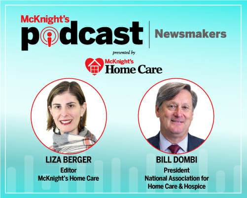 McKnight's Home Care Newsmakers Podcast with Bill Dombi, July 19, 2021
